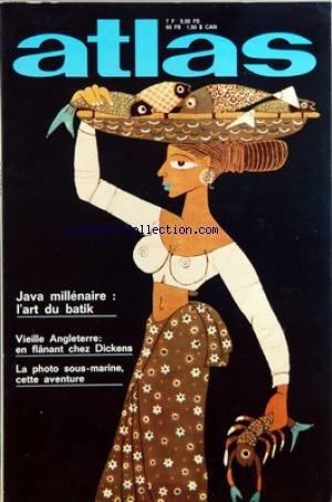 ATLAS A LA DECOUVERTE DU MONDE [No 109] du 01/07/1975 - VIEILLE ANGLETERRE - CHEZ DICKENS PAR W. LONG - LA PHOTO-SOUMARINE PAR PELLEGRINI - JAVA MILLENAIRE - L'ART DU BATIK PAR LE GUENNAN - AVEC LES ASCETES DU MONT ATHOS PR FORGET - GUALACEO - CAPITALE DE LA COULEUR PAR LANGINI - SHOPPING A LONDRES PAR SCARFIOTTI - LES DESSINS AU SOL DE NAZCA PAR HOMET - LE BURCHIELLO ET L'EPOQUE DOREE DE VENISE PAR LANGINI par Collectif