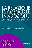 La relazione psicosociale in adozione. Criteri e strumenti per la valutazione