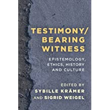 Testimony/Bearing Witness: Epistemology, Ethics, History and Culture