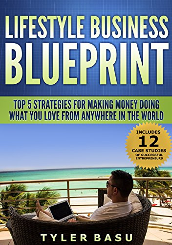 Lifestyle business blueprint top 5 strategies for making money lifestyle business blueprint top 5 strategies for making money doing what you love from anywhere malvernweather Image collections