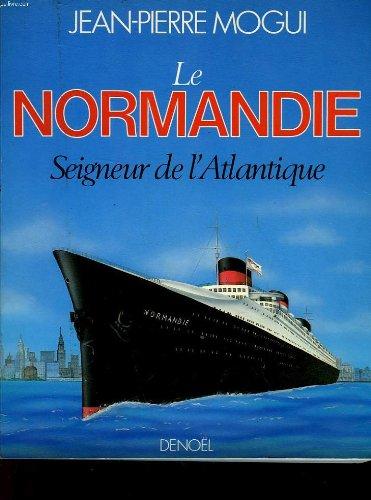 Le Normandie : Seigneur de l'atlantique par Jean Pierre Mogui