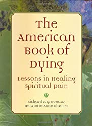 The American Book of Dying: Lessons In Healing Spiritual Pain by Richard Groves (2005-03-01)
