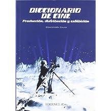 Diccionario de cine. Producción,distribución y exhibición (Diccionarios)