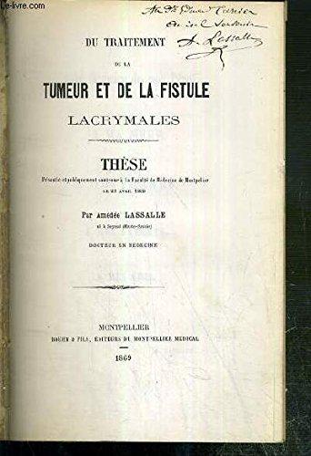 DU TRAITEMENT DE LA TUMEUR ET DE LA FISTULE LACRYMALES - THESE - DOCTEUR EN MEDECINE - PRESENTEE ET PUBLIQUEMENT SOUTENUE A LA FACULTE DE MEDECINE DE MONTPELLIER LE 23 AVRIL 1869 - ENVOI DE L'AUTEUR.