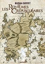 Les Royaumes crépusculaires - Intégrale de Mathieu Gaborit