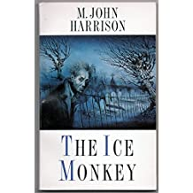 The Ice Monkey and Other Stories by M. John Harrison (28-Apr-1988) Paperback