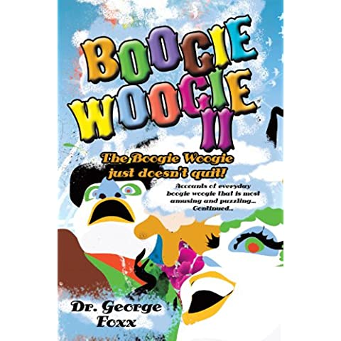 Boogie Woogie II: The Boogie Woogie just doesn't quit! (English Edition)