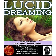 Dreams: Lucid Dreaming, Astral Projection, lucid Dreams, New Age Dreams: A Beginner's Guide Book on How To Become Conscious in Your Dreams. Out of Body ... Book Series by Sam Siv 2) (English Edition)
