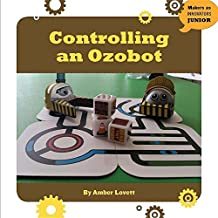 Controlling an Ozobot (21st Century Skills Innovation Library: Makers As Innovators Junior)