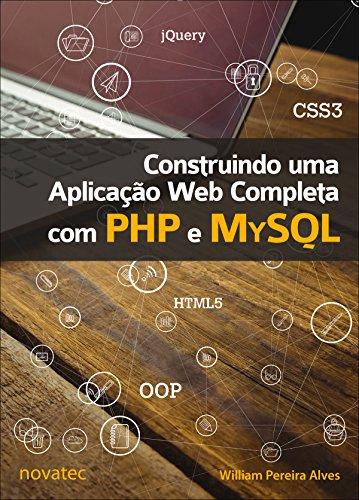 Construindo uma Aplicação Web Completa com PHP e MySQL (Portuguese Edition) por William Pereira Alves