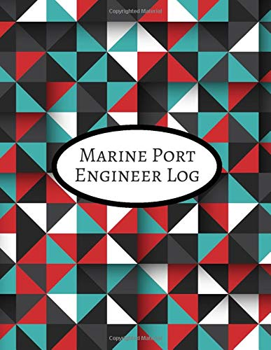 Marine Port Engineer Log: Maintenance and Repairs Log Book Journal to Record All Daily Work Activities, Inspection and Safety Routine Checklist Guide. ... 120 pages. (Marine Engineering logs, Band 48) -