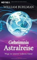 Geheimnis Astralreise: Wege zu unserer wahren Natur