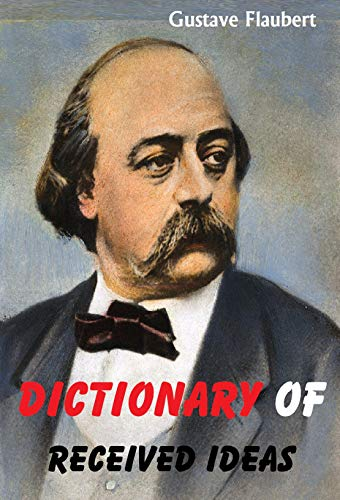 Dictionary of Received Ideas (English Edition) eBook: Gustave ...