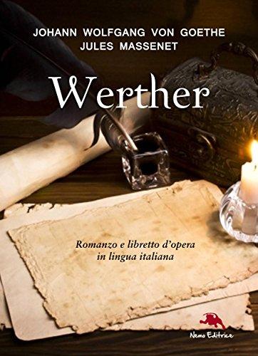 I dolori del giovane Werther (Romanzo) e Werther (libretto d'opera) (Opera e letteratura) (Italian Edition)