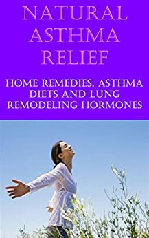 Natural Asthma Cure and Relief: Home Remedies for Asthma Relief, Asthma Diet, Treat Asthma at Home- Natural Cure for Asthma (English Edition) par [HU, Joyce]