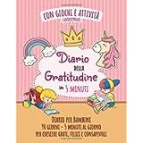 Diario della Gratitudine per Bambini in 5 minuti con Giochi e Attività - Unicorni: Esercizi Giornalieri 90 giorni…