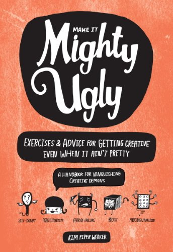 Make It Mighty Ugly: Exercises & Advice for Getting Creative Even When It Ain't Pretty (English Edition)