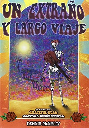 UN EXTRAÑO Y LARGO VIAJE: La historia de Grateful Dead contada desde dentro por From Ediciones Del Azar