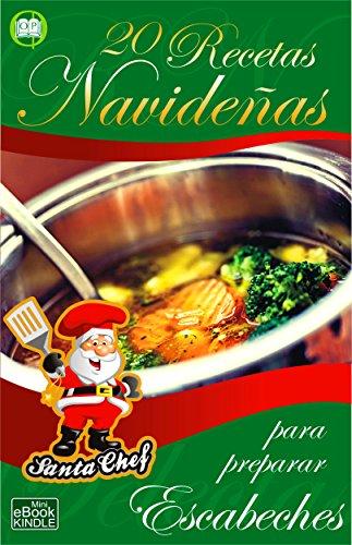 20 RECETAS NAVIDEÑAS PARA PREPARAR ESCABECHES (Colección Santa Chef nº 27)