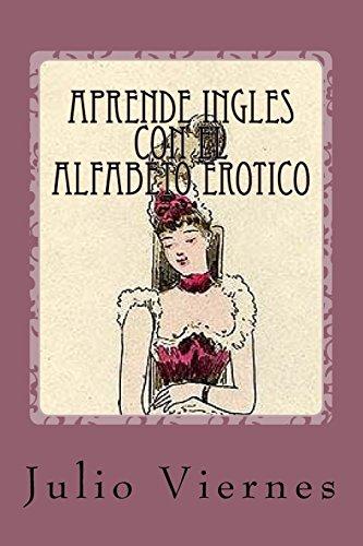 Aprende Ingles con el Alfabeto Erotico: Learn English with the Erotic Alphabet por Julio Viernes