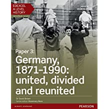 Edexcel A Level History, Paper 3: Germany, 1871-1990: united, divided and re-united Student Book (Edexcel GCE History 2015)