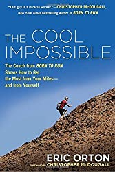The Cool Impossible: The Coach from Born to Run Shows How to Get the Most from Your Miles-And From Yourself by Eric Orton (2013-05-07)