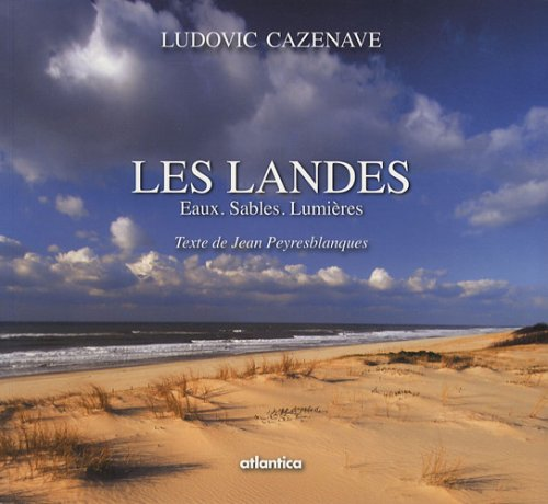 Les Landes : Eaux, sables, lumières