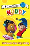 Hold On To Your Hat, Noddy: I Can Read! 1