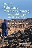 Rebelles et Rebellions Touareg au Nord du Niger de 1990 a 2009 - Témoignages et Analyses