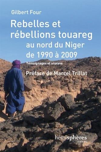 Rebelles et rebellions touareg au Nord du Niger de 1990 à 2009 : Témoignages et analyses par Collectif