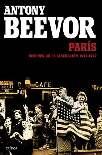París después de la liberación: 1944-1949 (Memoria Crítica) por Antony Beevor