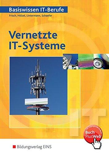 Basiswissen IT-Berufe: Vernetzte IT-Systeme Vernetzte Systeme