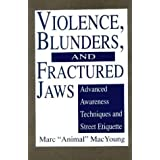 "Violence, Blunders and Fractured Jaws: Advanced Awareness Techniques and Street Etiquette by Marc ""Animal"" MacYoung (1992-01-06)"