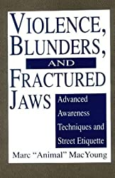 Violence, Blunders and Fractured Jaws: Advanced Awareness Techniques and Street Etiquette by Marc