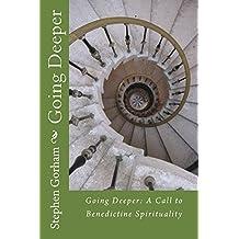 Going Deeper:: A Call to Benedictine Spirituality (English Edition)