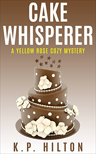 cake-whisperer-a-yellow-rose-cozy-mystery-yellow-rose-mystery-series-book-7-english-edition