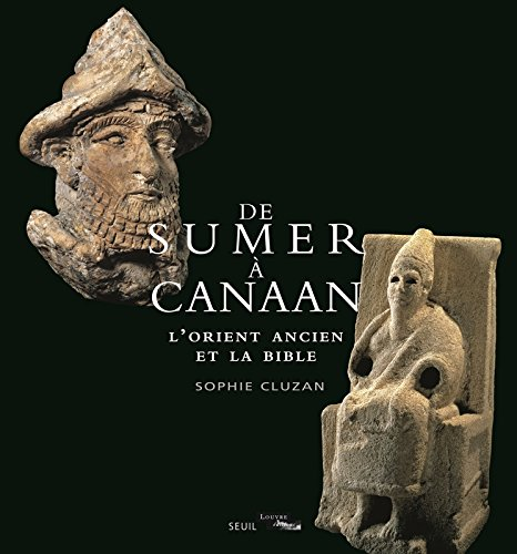 De Sumer à Canaan. L'Orient ancien et la Bible