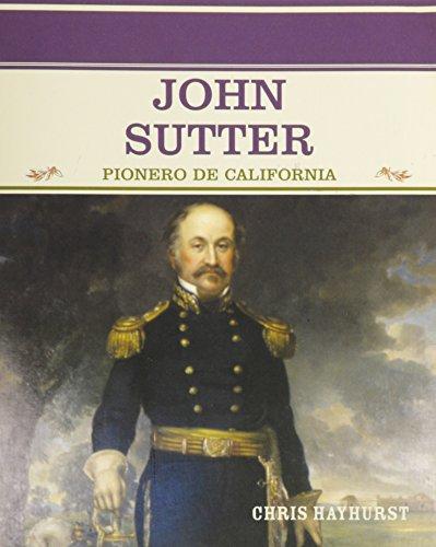 John Sutter: Pionero De California (Grandes Personajes En LA Historia De Los Estados Unidos) por Chris Hayhurst