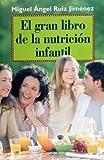 El gran libro de la nutricion infantil (Spanish Edition) by Miguel Angel Ruiz Jimenez (2007) Paperback