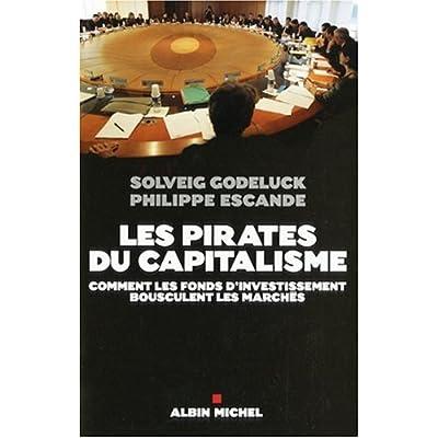 Les pirates du capitalisme : Comment les fonds d'investissement bousculent les marchés