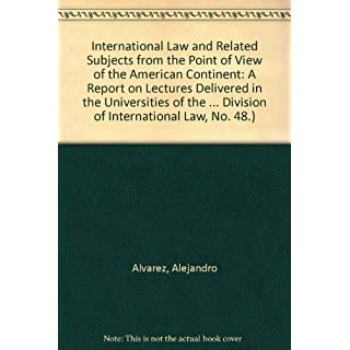 International Law and Related Subjects from the Point of View of the American Continent: A Report on Lectures Delivered in the Universities of the Division of International Law, No. 48.
