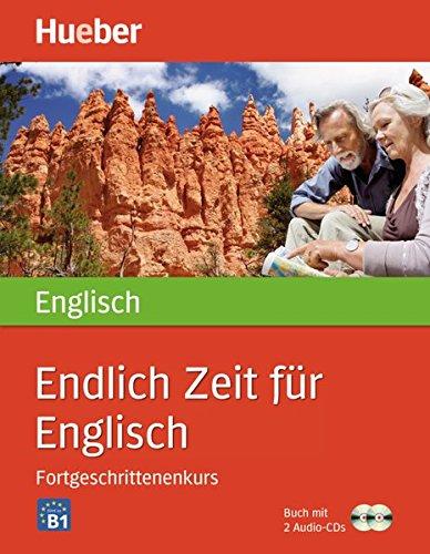 Endlich Zeit für Englisch Fortgeschrittenenkurs: Buch mit 2 Audio-CDs (Endlich Zeit für ... Fortgeschrittenenkurs)