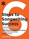 Six Steps to Songwriting Success,  Revised Edition: The Comprehensive Guide to Writing and Marketing Hit Songs: 0