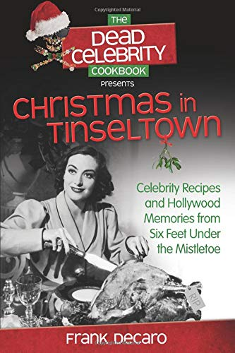 The Dead Celebrity Cookbook Presents Christmas in Tinseltown: Celebrity Recipes and Hollywood Memories from Six Feet Under the Mistletoe por Frank DeCaro