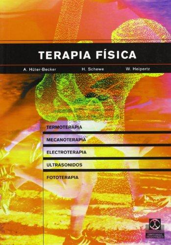 TERAPIA FÍSICA. Termoterapia, mecanoterapia, electroterapia, ultrasonidos, fototerapia, inhalación (Medicina) por A. Hüter-Becker