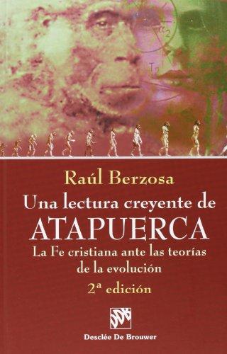 Una lectura creyente de atapuerca. La fe cristiana ante las teorías de la evolución (Biblioteca Manual Desclée) por Raúl Berzosa Martínez