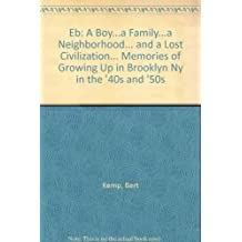 EB: A Boy...a Family...a Neighborhood... and a Lost Civilization Memories of Growing Up in Brooklyn NY in the '40s and '50s by Bert Kemp (1998-08-01)