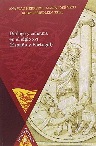 Diálogo y censura en el siglo XVI (España y Portugal) (Tiempo Emulado. Historia de América y España)