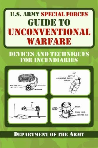 U.S. Army Special Forces Guide to Unconventional Warfare: Devices and Techniques for Incendiaries por Army