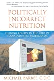 Image de Politically Incorrect Nutrition: Finding Reality in the Mire of Food Industry Propaganda